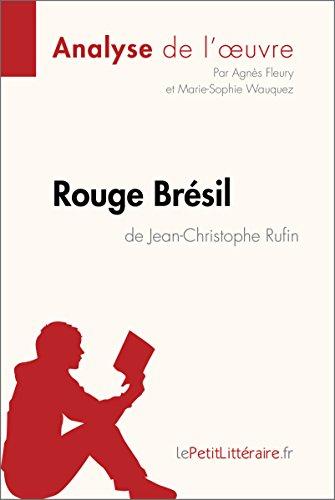 Rouge Brésil de Jean-Christophe Rufin (Analyse de l'œuvre): Comprendre la littérature avec lePetitLittéraire.fr (Fiche de lecture) par Agnès Fleury