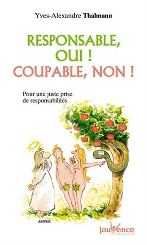 Responsable, oui ! Coupable, non ! : Pour une juste prise de responsabilités par Yves-Alexandre Thalmann