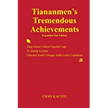 Tiananmen's Tremendous Achievements Expanded 2nd Edition: Jiang Zemin's Silent Peaceful Coup, Xi Jinping Cyclone, Educated Youth's Hunger Strike Led to Capitalism (English Edition)