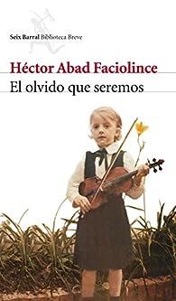 El olvido que seremos par Héctor Abad Faciolince