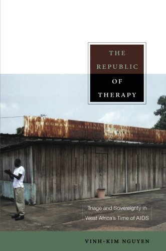 The Republic of Therapy: Triage and Sovereignty in West Africa?? Time of AIDS (Body, Commodity, Text) by Vinh-Kim Nguyen (2010-11-01)