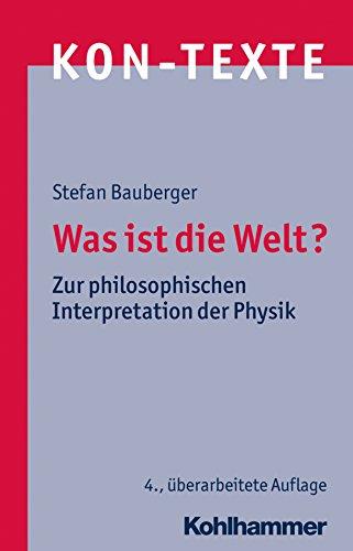 Was ist die Welt?: Zur philosophischen Interpretation der Physik (KON-TEXTE 6)