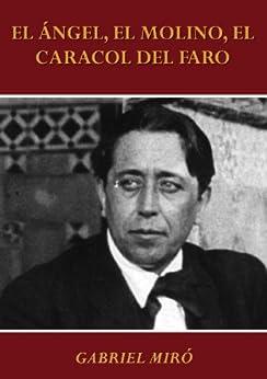 EL ÁNGEL, EL MOLINO, EL CARACOL DEL FARO de [Miró, Gabriel]