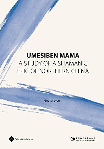 Umesiben Mama: A Study of a Shamanic Epic of Northern China