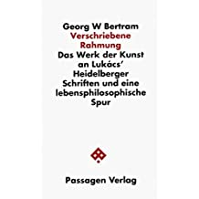 Verschriebene Rahmung. Das Werk der Kunst an Lukács' Heidelberger Schriften und eine lebensphilosophische Spur (Passagen Philosophie)