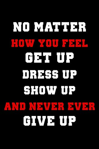 el Get Up Dress Up Show Up And Never Ever Give Up: Personal Daily Food and Exercise Journal