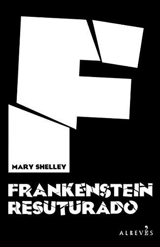 Frankenstein resuturado por Mary Wollstonecraft Shelley