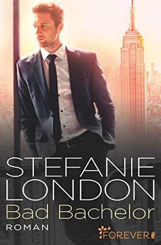 Bad Bachelor (New York Bachelors 1) von [London, Stefanie]