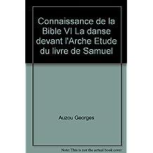 Connaissance de la Bible VI La danse devant l'Arche Etude du livre de Samuel