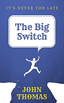 The Big Switch: It's never too late by [Thomas, John]