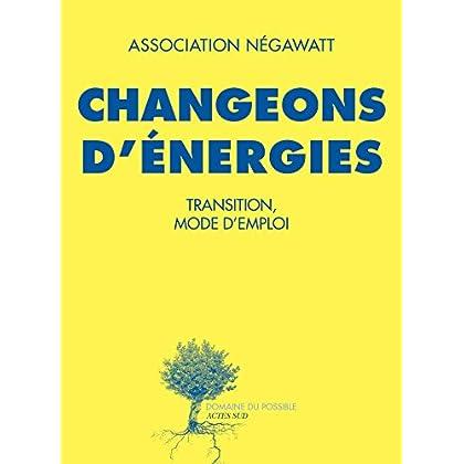 Changeons d'énergies: Transition, mode d'emploi (Domaine du possible)