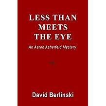 Less Than Meets The Eye: An Aaron Asherfeld Mystery