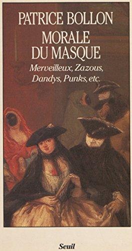Morale du masque: Merveilleux, zazous, dandys, punks, etc.