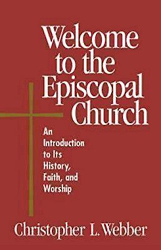 Welcome to the Episcopal Church: An Introduction to Its History, Faith, and Worship by Frank T. III Griswold (Foreword), Christopher L. Webber (1-Dec-1999) Paperback