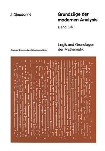 Grundzüge der modernen Analysis: Band 5/6 (Logik und Grundlagen der Mathematik, Band 21)