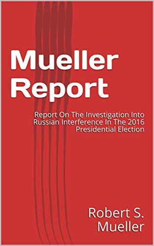 Mueller Report: Report On The Investigation Into Russian Interference In The 2016 Presidential Election (English Edition)