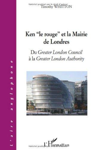 Ken : Du Greater London Council à la Greater London Authority par Timothy Whitton
