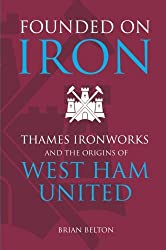 Founded on Iron:  Thames Ironworks & the Origins of West Ham United.