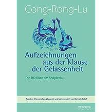 Cong-Rong-Lu - Aufzeichnungen aus der Klause der Gelassenheit: Die 100 Kôan des Shôyôroku