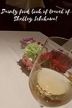 Dainty food book of travel of SHELLEY ICHIKAWA Ⅰ (English Edition) de [ICHIKAWA, SHELLEY]