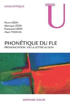Phonétique du FLE : Prononciation : de la lettre au son (Linguistique) par [Léon, Pierre, Léon, Monique, Léon, Françoise, Thomas, Alain]