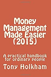 Money Management Made Easier (2015): A practical handbook for ordinary people by Tony Holkham (2015-05-19)