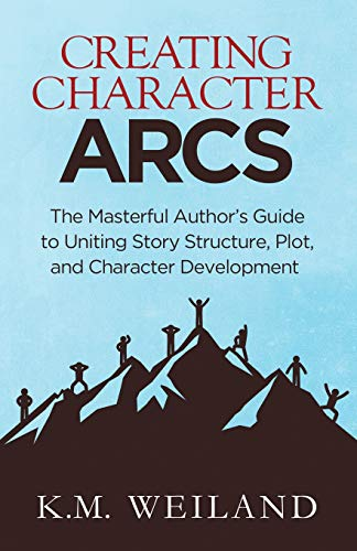 Creating Character Arcs: The Masterful Author\'s Guide to Uniting Story Structure (Helping Writers Become Authors, Band 7)
