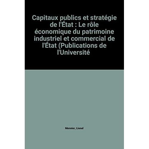 Capitaux publics et stratégie de l'État : Le rôle économique du patrimoine industriel et commercial de l'État (Publications de l'Université de Rouen)