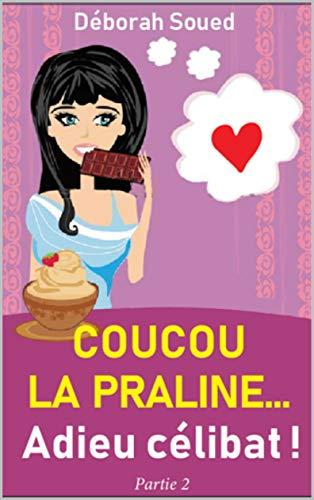 Couverture du livre Coucou la praline... Adieu célibat ! (Partie 2)