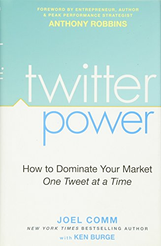 Comm, Joel: Twitter Power: How to Dominate Your Market One Tweet at a Time