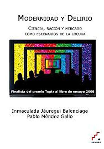Modernidad y Delirio: Ciencia, nación y mercado como escenarios de la locura por Inmaculada Jauregui