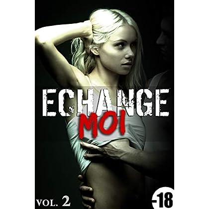 Echange-Moi / Vol. 2: (Érotique, HARD, Cuckhold, Adultère, Plan A Trois, Echangisme, Fantasme, Tabou)