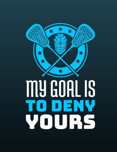Lacrosse - My Goal Is To Deny Yours Journal Notebook: 7.44 x 9.69 - 200 Lined Pages por Rengaw Creations