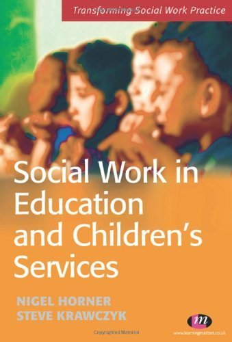 Social Work in Education and Children's Services (Transforming Social Work Practice Series) by Krawczyk, Steve, Horner, Nigel Published by Learning Matters (2006)