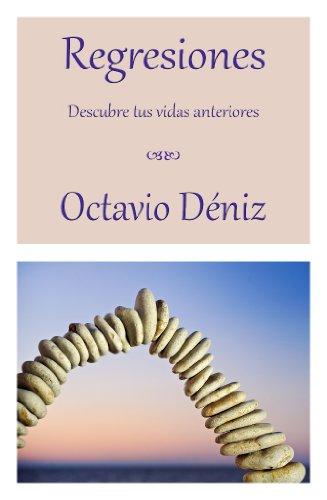Regresiones. Descubre tus vidas anteriores por Octavio Deniz