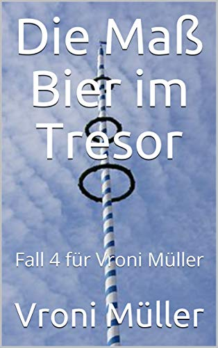 Die Maß Bier  im Tresor: Fall 4 für Vroni Müller (Ein Fall für Vroni Müller)
