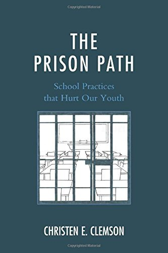 The Prison Path: School Practices that Hurt Our Youth by Christen E. Clemson (2015-03-01)