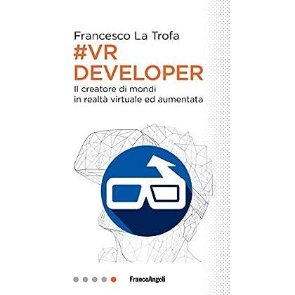 #vr Developer. Il Creatore Di Mondi In Realtà Virtuale Ed Aumentata