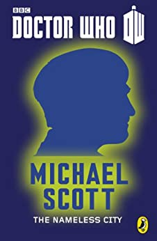 Doctor Who: The Nameless City: Second Doctor (Doctor Who 50th Anniversary E-Shorts Book 2) by [Scott, Michael]