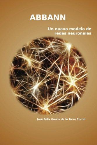abbann: Un nuevo modelo de redes neuronales por Jose Felix Garcia de la Torre Corral