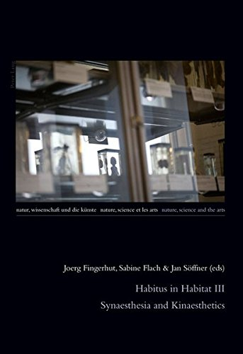 Habitus in Habitat III: Synaesthesia and Kinaesthetics (Natur, Wissenschaft und die Künste / Nature, Science and the Arts / Nature, Science et les Arts, Band 8)