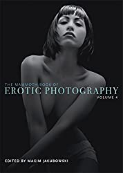 The Mammoth Book of Erotic Photography: v. 4 (Mammoth Books) by Maxim (ed.) Jakubowski (2013-08-02)
