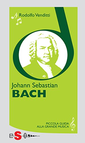 Piccola guida alla grande musica - Johann Sebastian Bach
