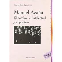 Manuel Azaña: El hombre, el intelectual y el político (Historia Biblioteca Nueva)
