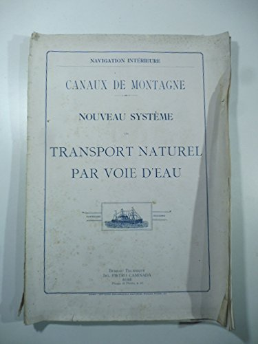Canaux de montagne. Nouveau systeme de transport naturel par voie d'eau. Bureau technique Ing. Pietro Caminada