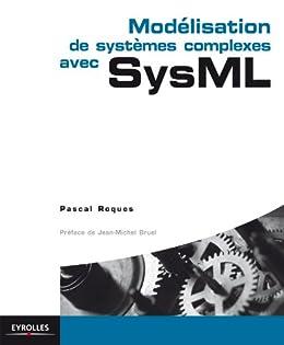 Modélisation de systèmes complexes avec SysML par [Roques, Pascal]