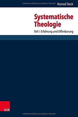 Systematische Theologie: Teil I: Erfahrung und Offenbarung