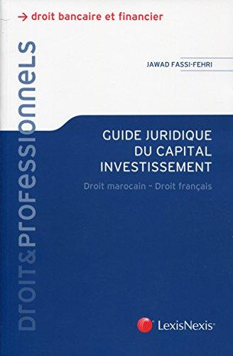 Guide juridique du capital investissement : Droit marocain, Droit français par Jawad Fassi-Fehri