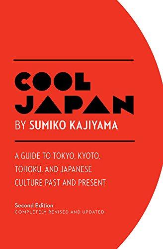 Cool Japan: A Guide to Tokyo, Kyoto, Tohoku and Japanese Cul por Sumiko Kajiyama
