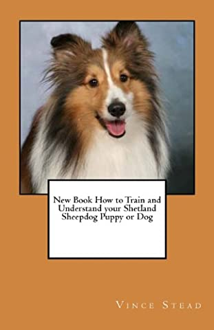 New Book How to Train and Understand your Shetland Sheepdog Puppy or Dog